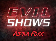 Evil Shows - Aidra Fox - Aidra Fox 1