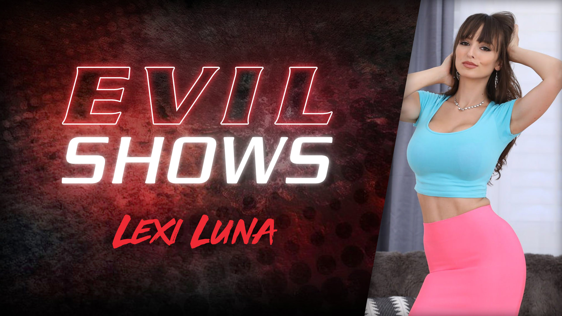Evil Shows - Lexi Luna - Lexi Luna 1